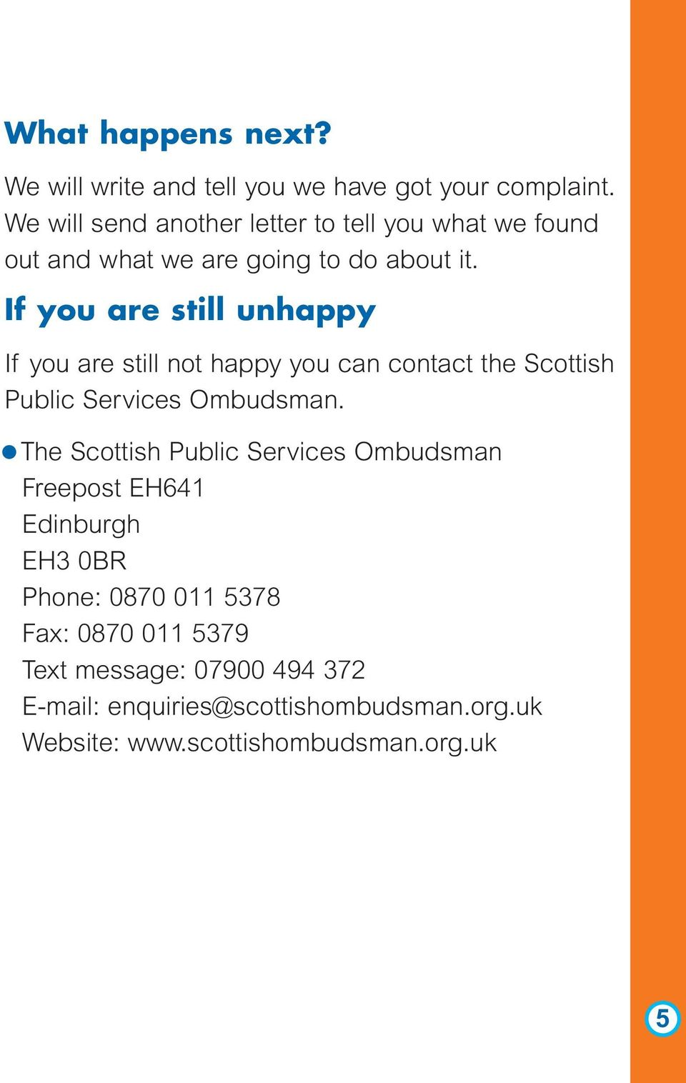 If you are still unhappy If you are still not happy you can contact the Scottish Public Services Ombudsman.