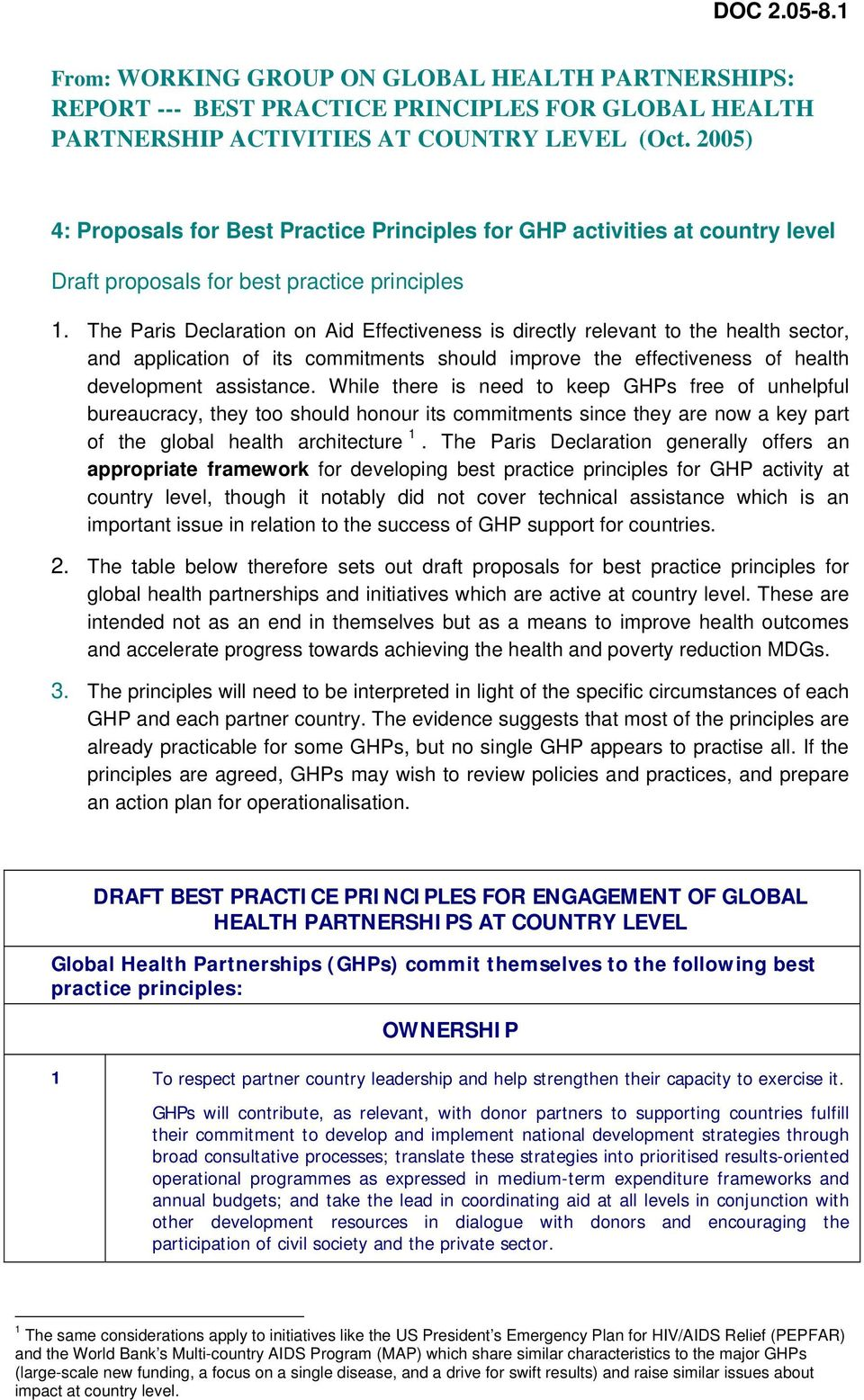 The Paris Declaration on Aid Effectiveness is directly relevant to the health sector, and application of its commitments should improve the effectiveness of health development assistance.