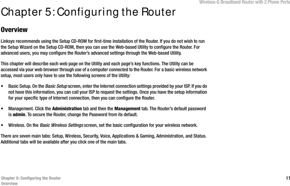 For advanced users, you may configure the Router s advanced settings through the Web-based Utility. This chapter will describe each web page on the Utility and each page s key functions.