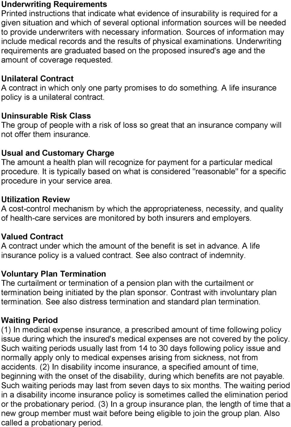 Underwriting requirements are graduated based on the proposed insured's age and the amount of coverage requested. Unilateral Contract A contract in which only one party promises to do something.