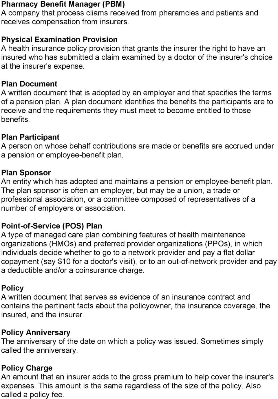 insurer's expense. Plan Document A written document that is adopted by an employer and that specifies the terms of a pension plan.