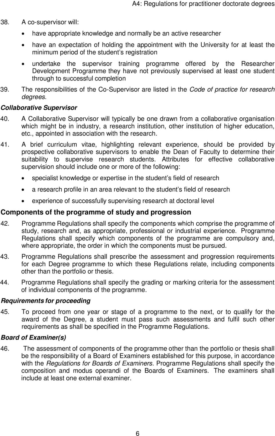 completion 39. The responsibilities of the Co-Supervisor are listed in the Code of practice for research degrees. Collaborative Supervisor 40.