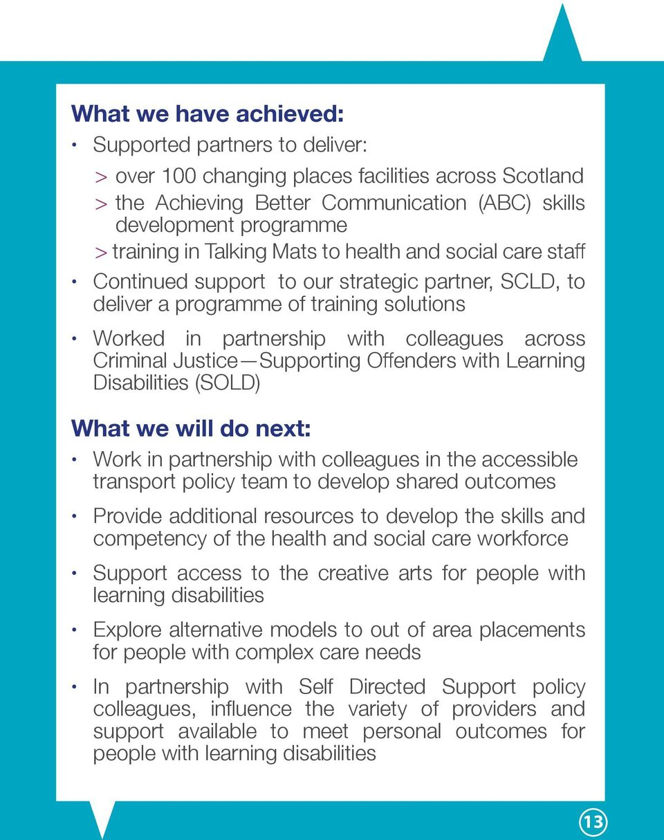 Justice Supporting Offenders with Learning Disabilities (SOLD) What we will do next: Work in partnership with colleagues in the accessible transport policy team to develop shared outcomes Provide