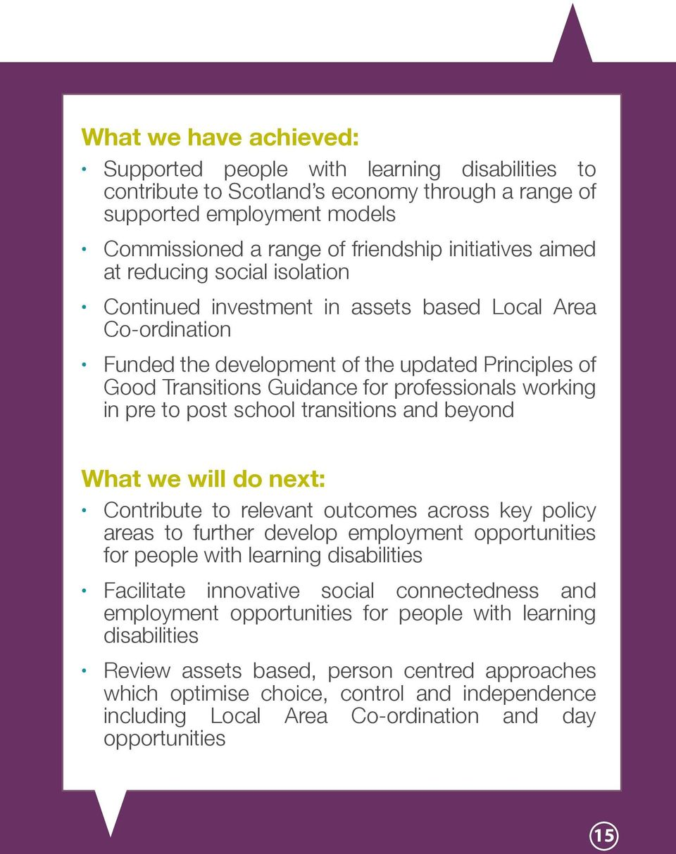 working in pre to post school transitions and beyond What we will do next: Contribute to relevant outcomes across key policy areas to further develop employment opportunities for people with learning