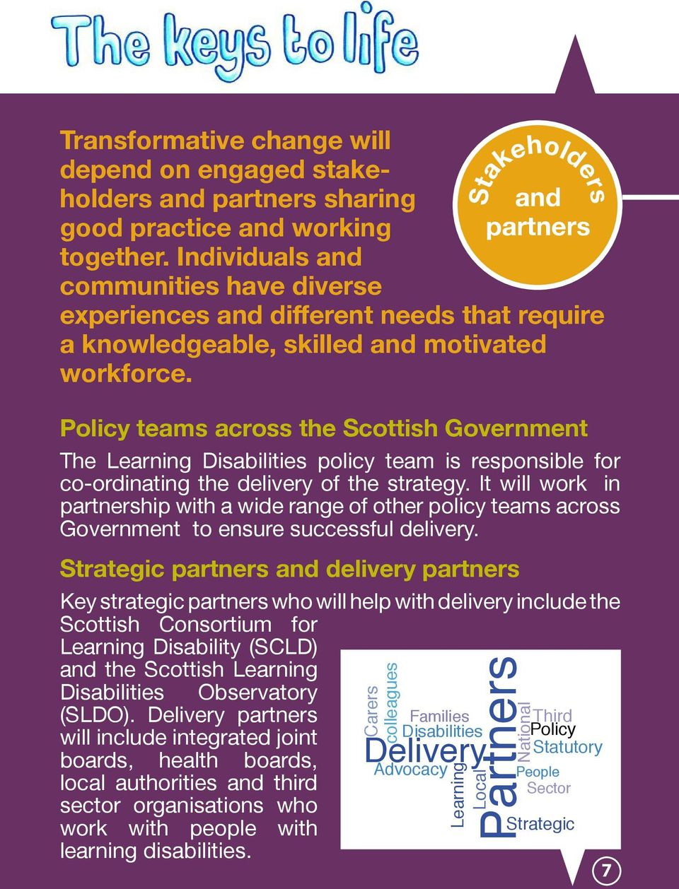 Policy teams across the Scottish Government The Learning Disabilities policy team is responsible for co-ordinating the delivery of the strategy.