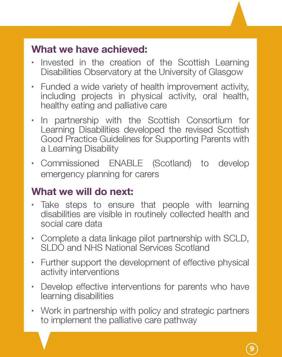 Supporting Parents with a Learning Disability Commissioned ENABLE (Scotland) to develop emergency planning for carers What we will do next: Take steps to ensure that people with learning disabilities