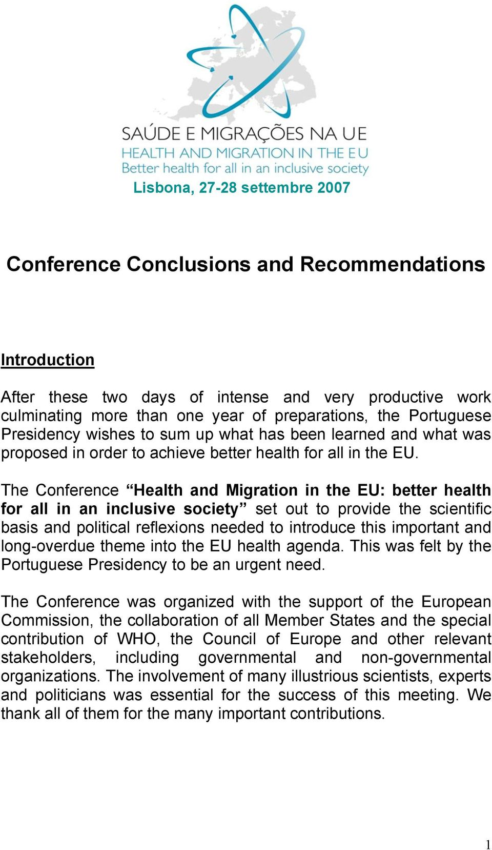 The Conference Health and Migration in the EU: better health for all in an inclusive society set out to provide the scientific basis and political reflexions needed to introduce this important and