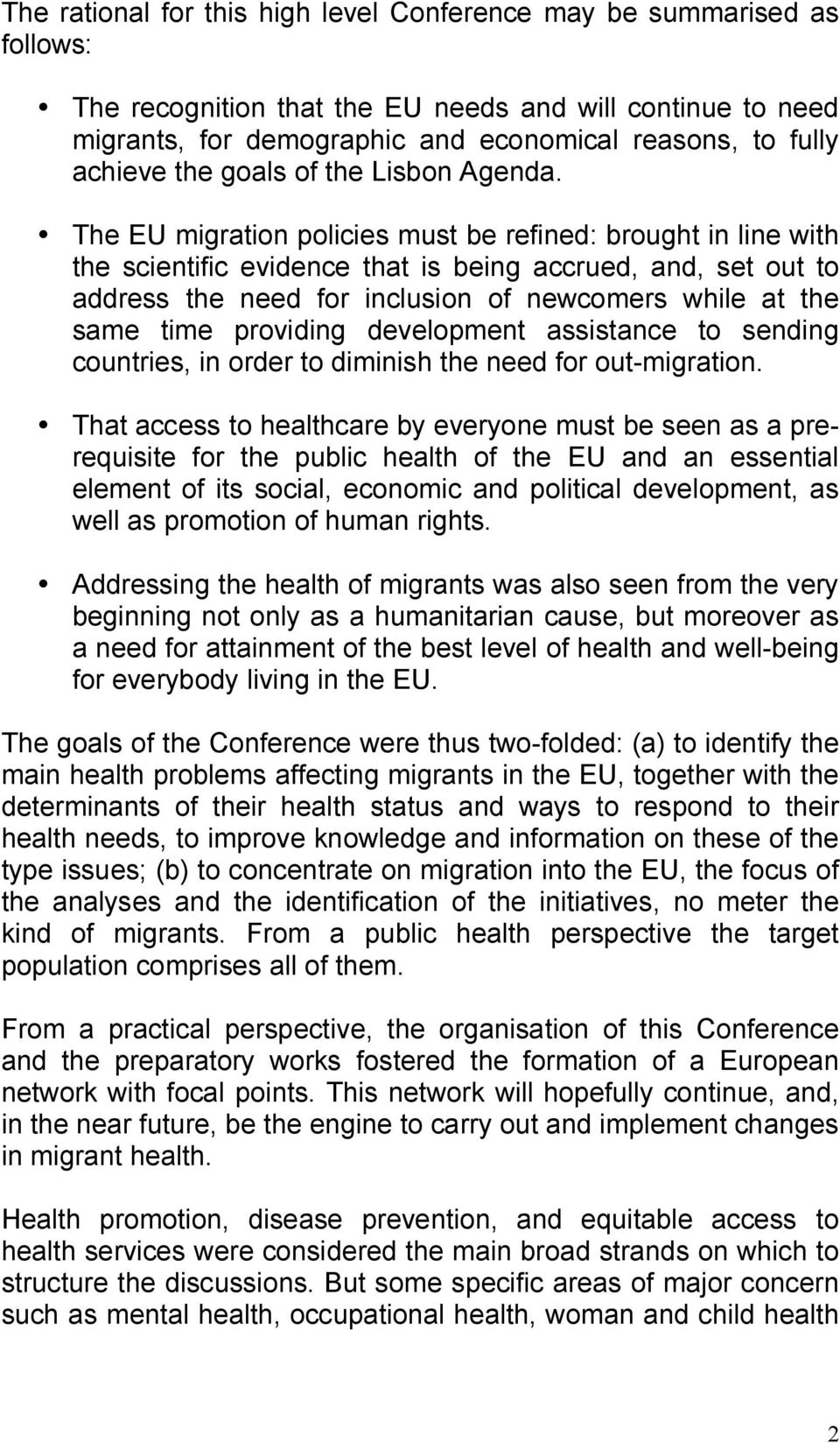 The EU migration policies must be refined: brought in line with the scientific evidence that is being accrued, and, set out to address the need for inclusion of newcomers while at the same time