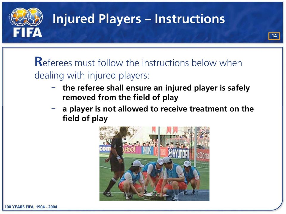 referee shall ensure an injured player is safely removed from