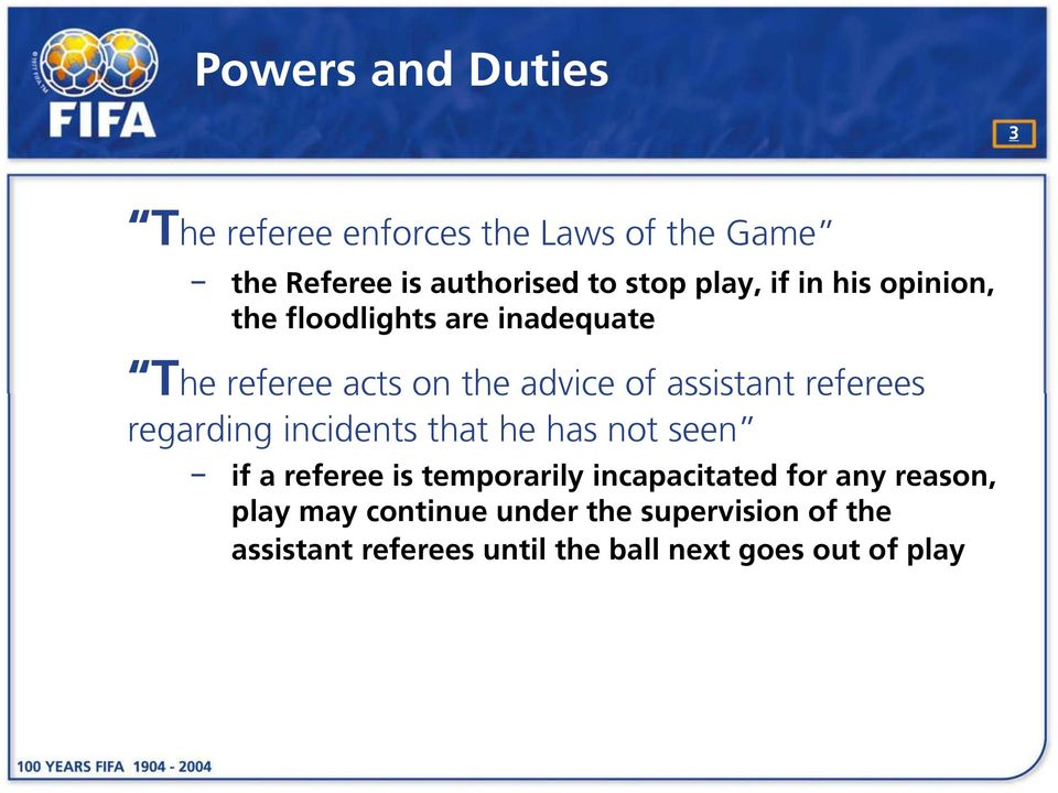 referees regarding incidents that he has not seen if a referee is temporarily incapacitated for any