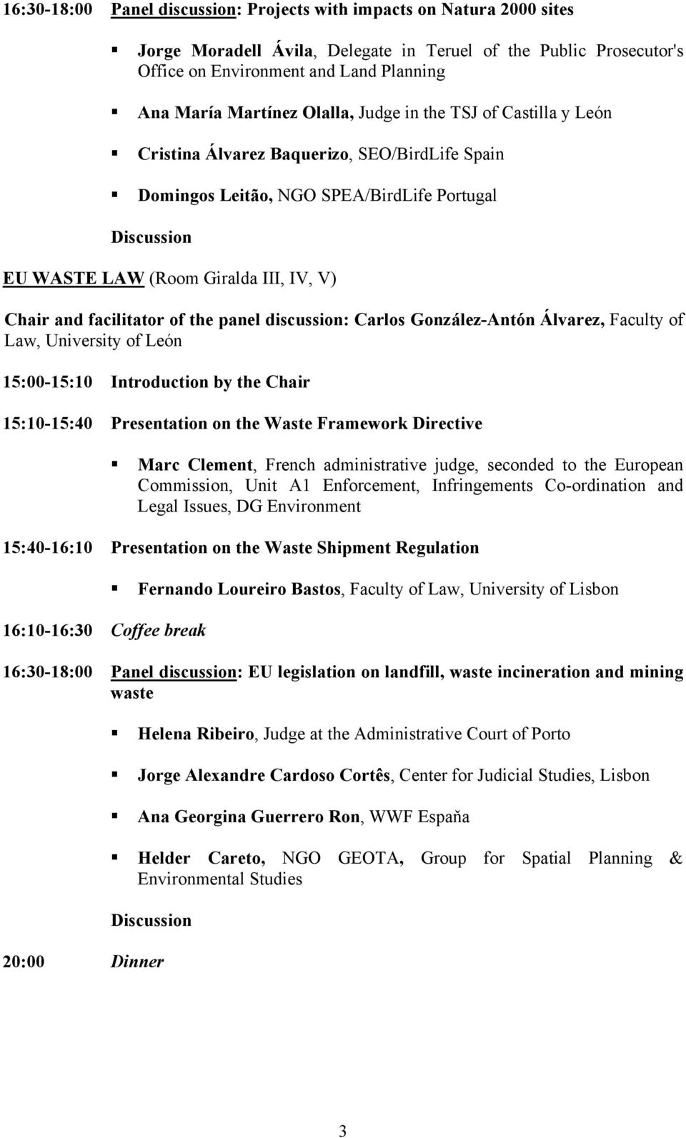 the panel discussion: Carlos González-Antón Álvarez, Faculty of Law, University of León 15:00-15:10 Introduction by the Chair 15:10-15:40 Presentation on the Waste Framework Directive Marc Clement,