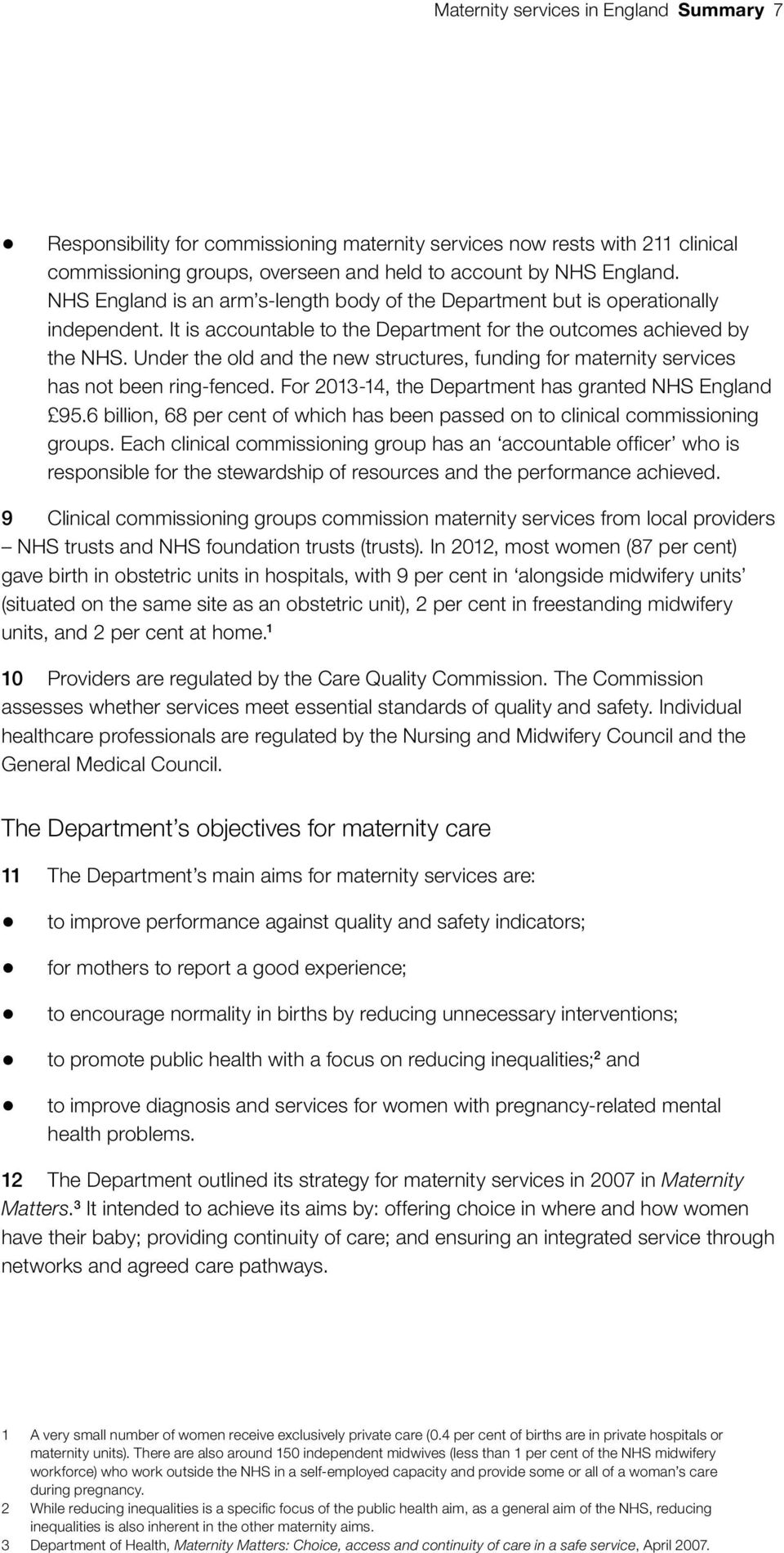 Under the old and the new structures, funding for maternity services has not been ring-fenced. For 2013-14, the Department has granted NHS England 95.
