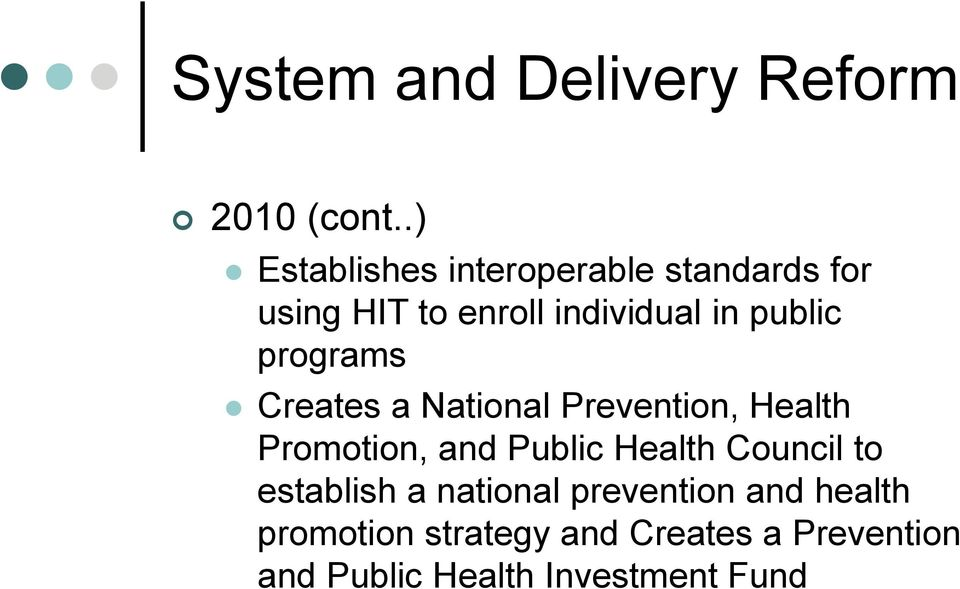 public programs Creates a National Prevention, Health Promotion, and Public Health