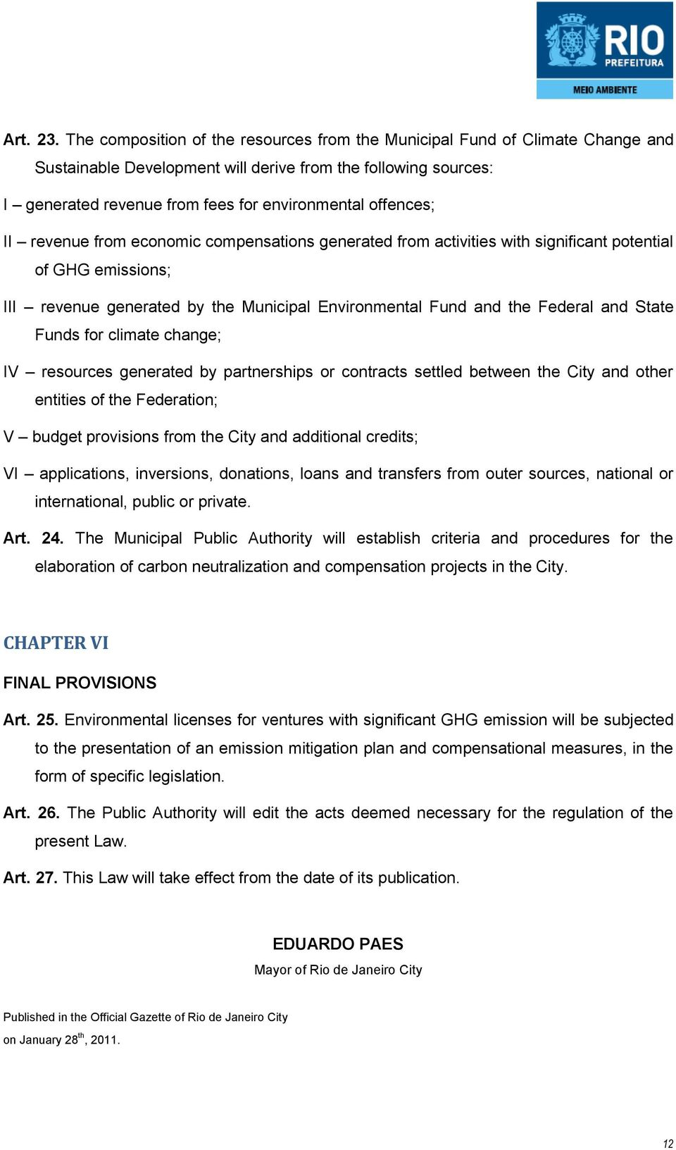 offences; II revenue from economic compensations generated from activities with significant potential of GHG emissions; III revenue generated by the Municipal Environmental Fund and the Federal and