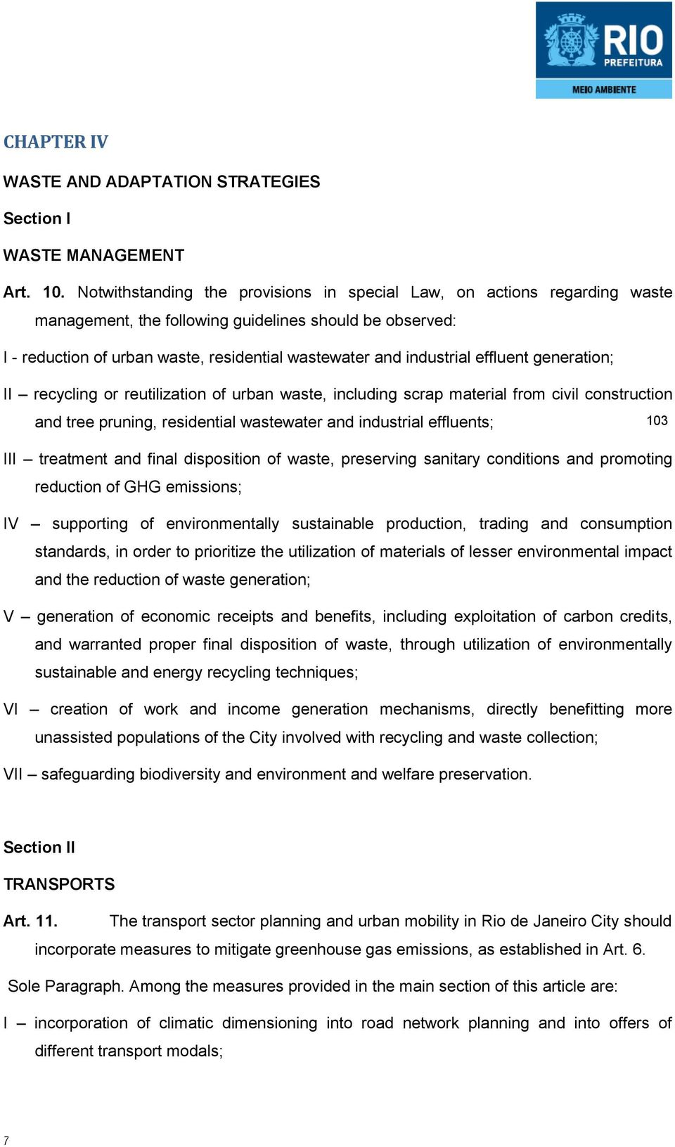 effluent generation; II recycling or reutilization of urban waste, including scrap material from civil construction and tree pruning, residential wastewater and industrial effluents; III treatment