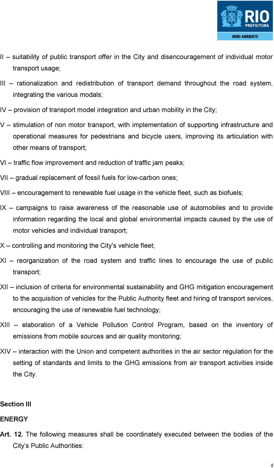 operational measures for pedestrians and bicycle users, improving its articulation with other means of transport; VI traffic flow improvement and reduction of traffic jam peaks; VII gradual