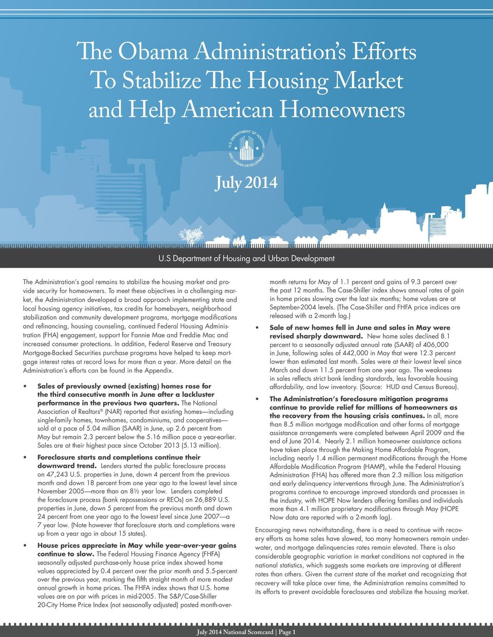 To meet these objectives in a challenging market, the Administration developed a broad approach implementing state and local housing agency initiatives, tax credits for homebuyers, neighborhood