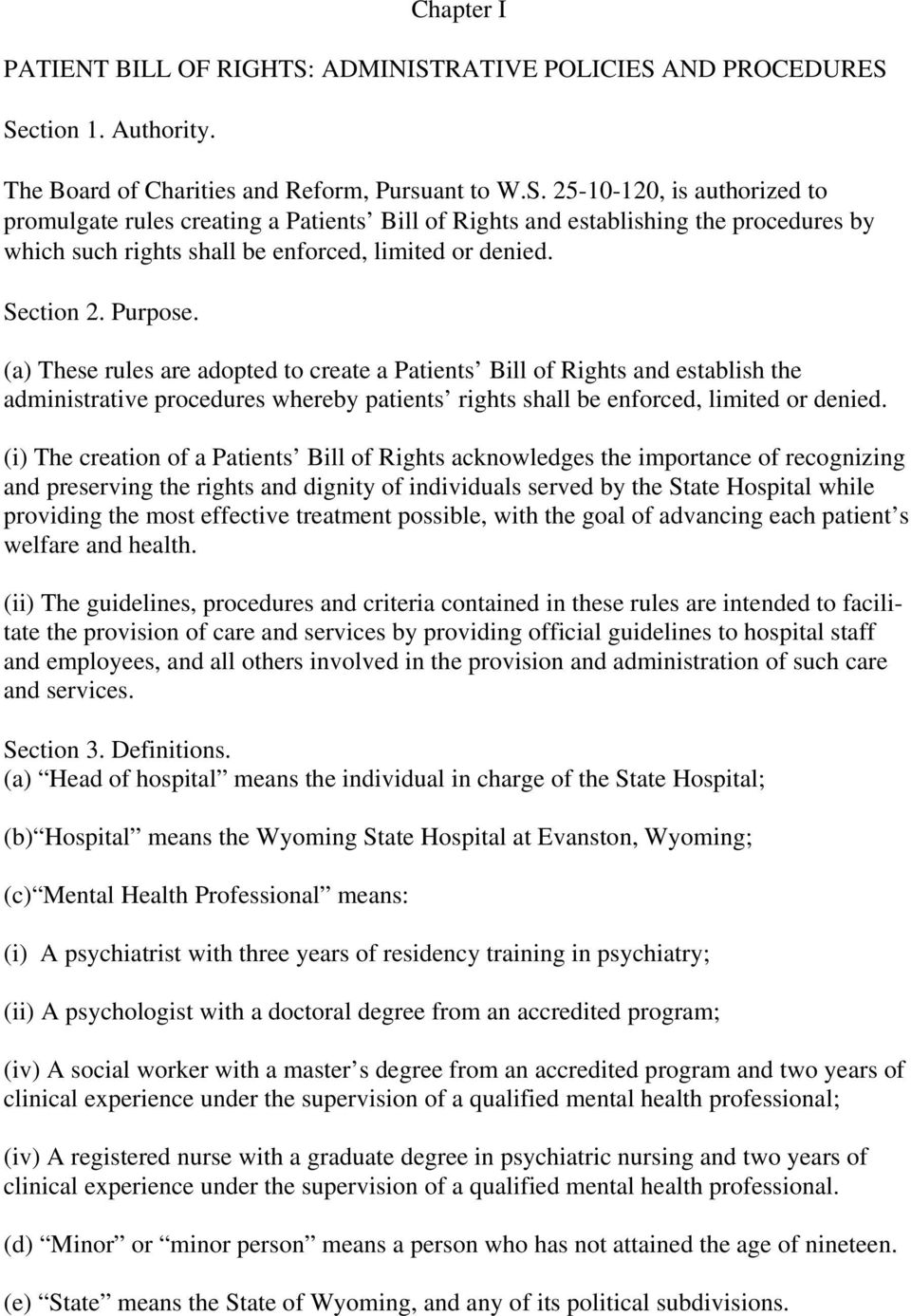 Section 2. Purpose. (a) These rules are adopted to create a Patients Bill of Rights and establish the administrative procedures whereby patients rights shall be enforced, limited or denied.