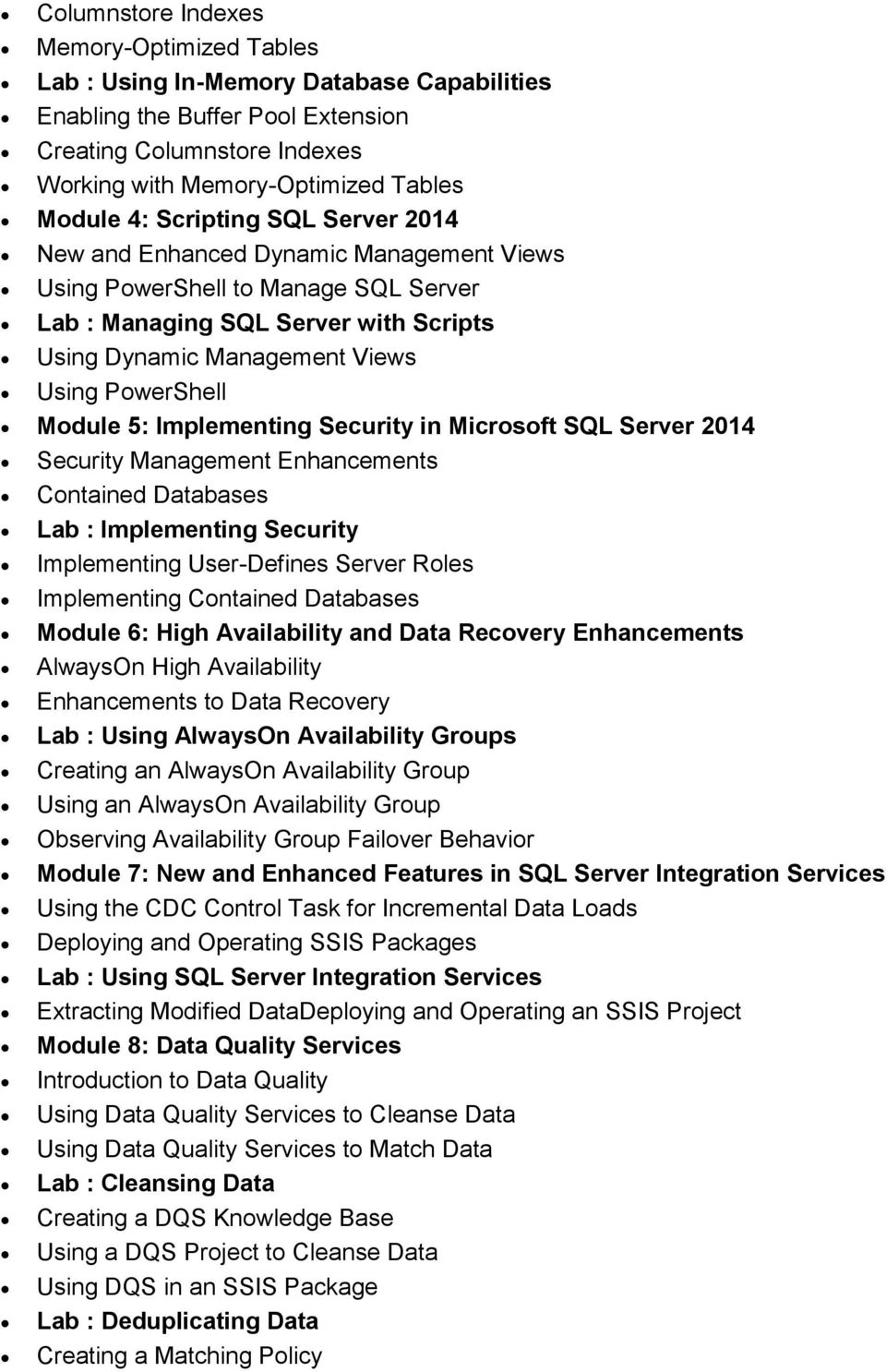 5: Implementing Security in Microsoft SQL Server 2014 Security Management Enhancements Contained Databases Lab : Implementing Security Implementing User-Defines Server Roles Implementing Contained