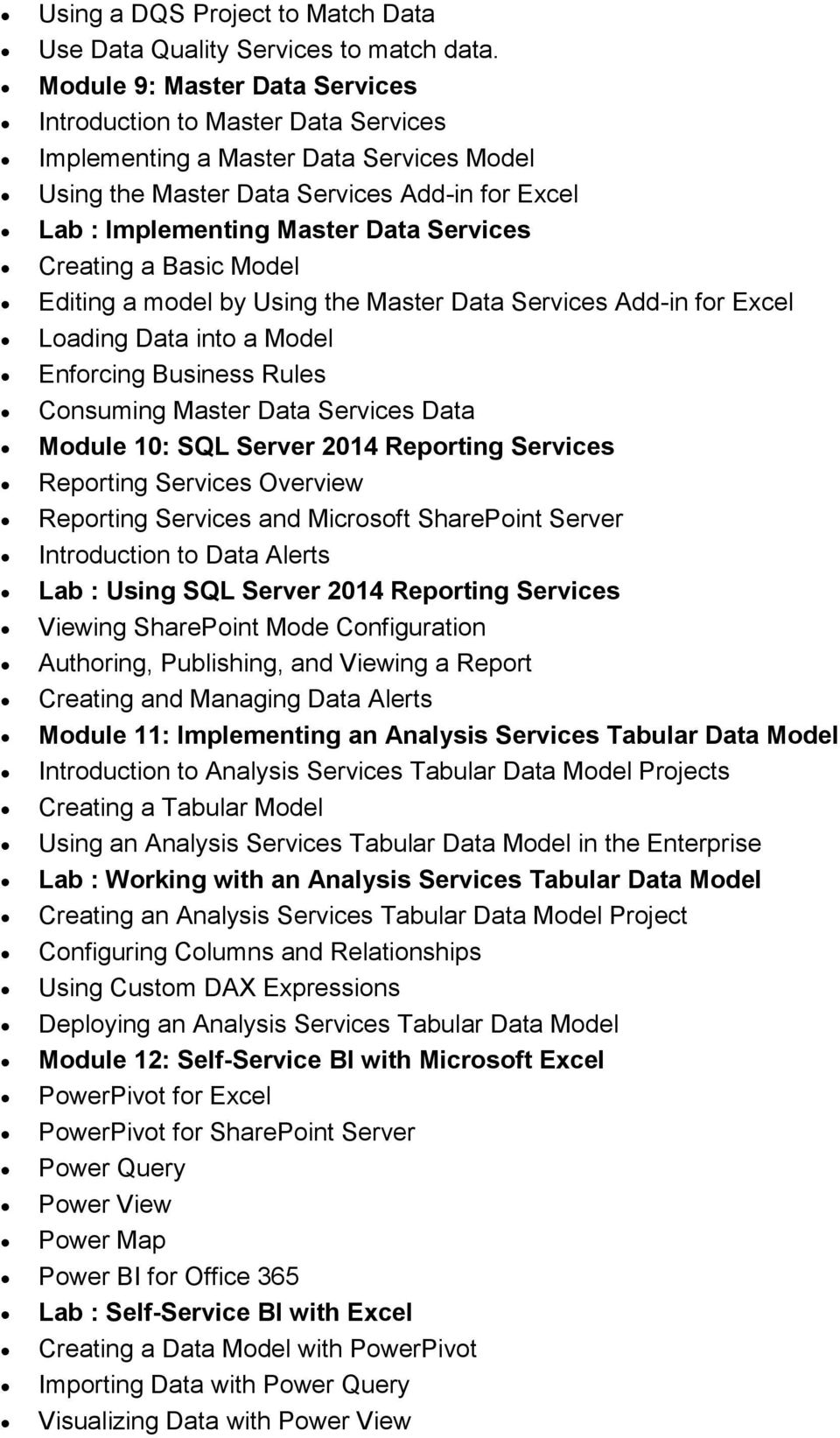 Creating a Basic Model Editing a model by Using the Master Data Services Add-in for Excel Loading Data into a Model Enforcing Business Rules Consuming Master Data Services Data Module 10: SQL Server