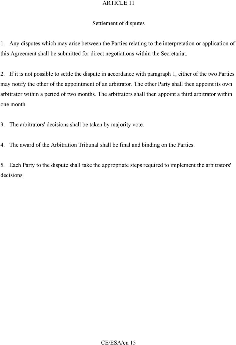 If it is not possible to settle the dispute in accordance with paragraph 1, either of the two Parties may notify the other of the appointment of an arbitrator.