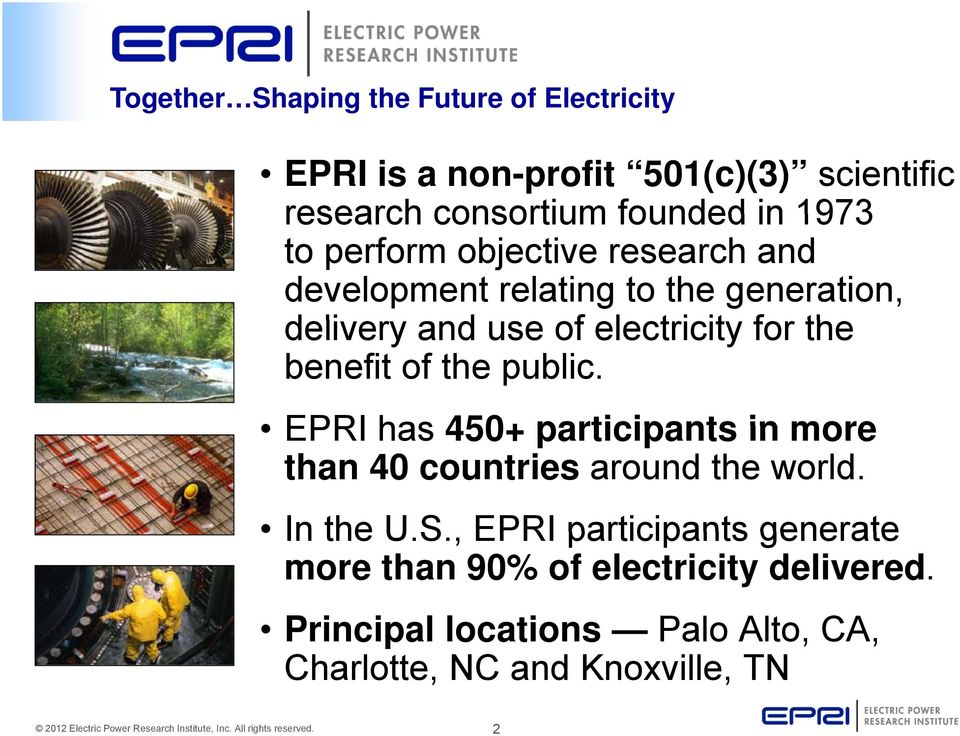 the benefit of the public. EPRI has 450+ participants in more than 40 countries around the world. In the U.S.
