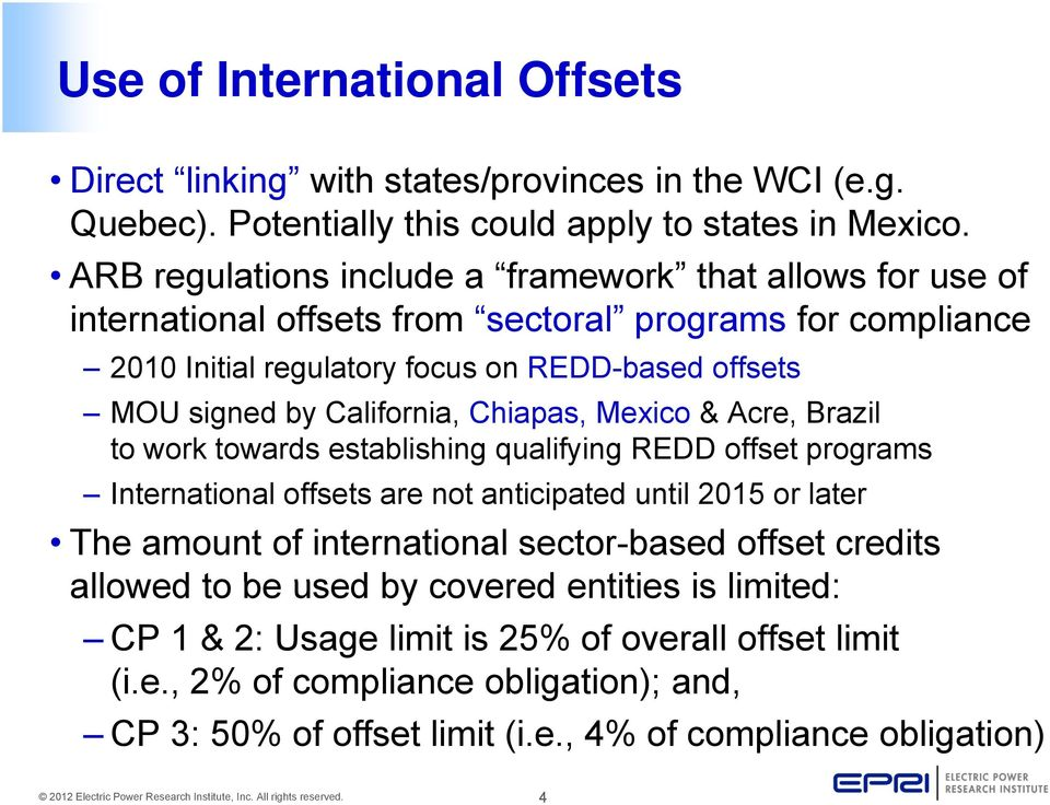 California, Chiapas, Mexico & Acre, Brazil to work towards establishing qualifying REDD offset programs International offsets are not anticipated until 2015 or later The amount of