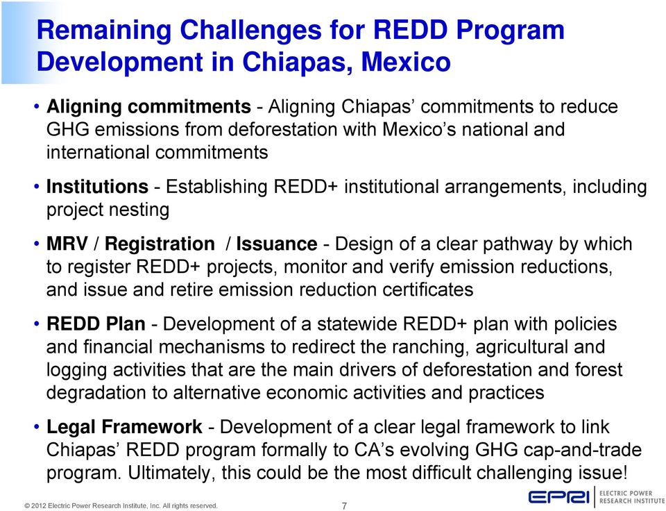 projects, monitor and verify emission reductions, and issue and retire emission reduction certificates REDD Plan - Development of a statewide REDD+ plan with policies and financial mechanisms to