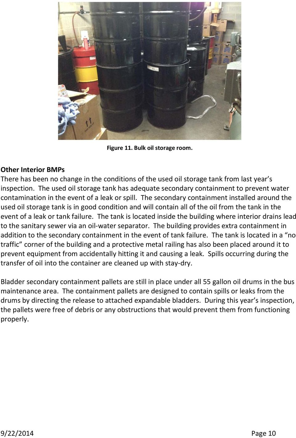 The secondary containment installed around the used oil storage tank is in good condition and will contain all of the oil from the tank in the event of a leak or tank failure.