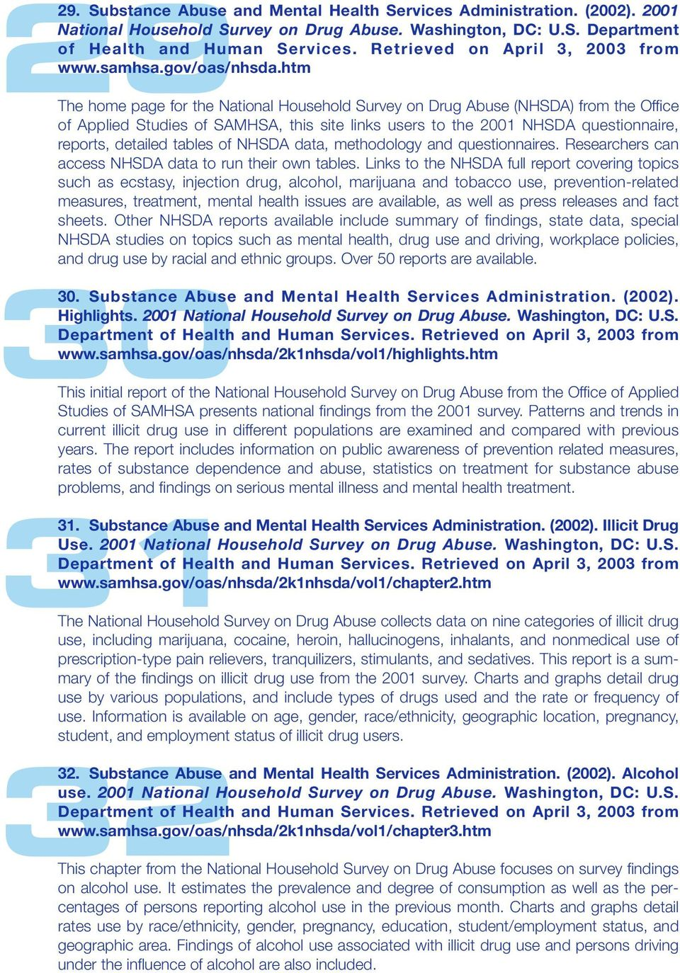 htm The home page for the National Household Survey on Drug Abuse (NHSDA) from the Office of Applied Studies of SAMHSA, this site links users to the 2001 NHSDA questionnaire, reports, detailed tables