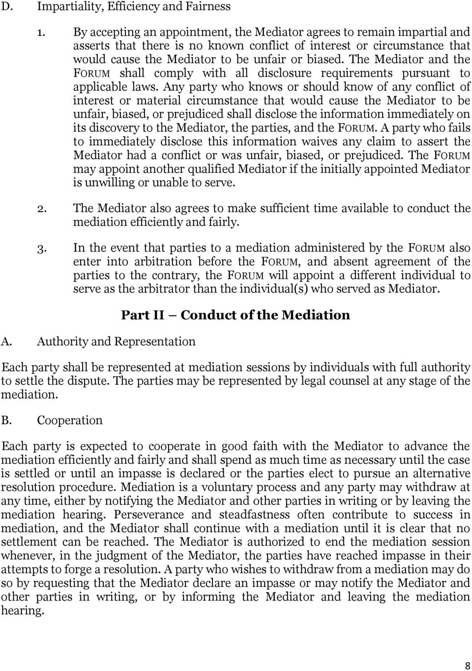 The Mediator and the FORUM shall comply with all disclosure requirements pursuant to applicable laws.