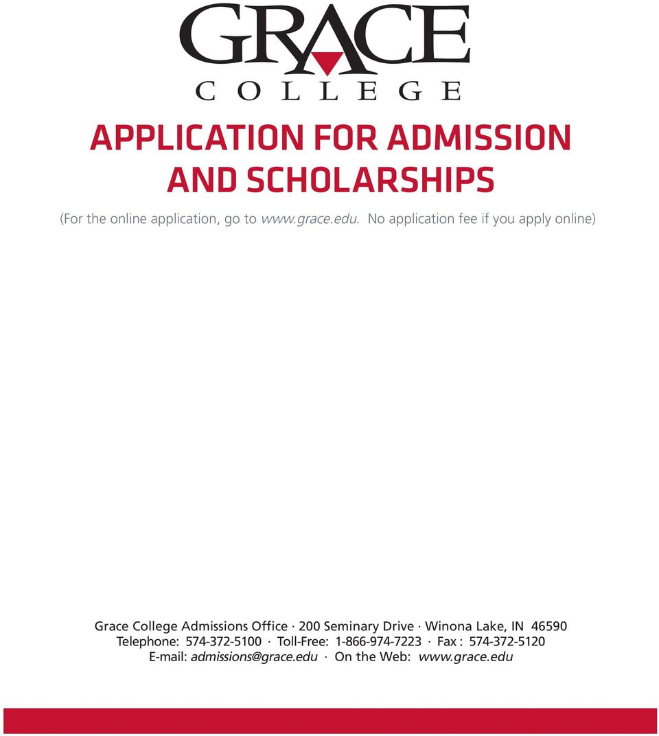 No application fee if you apply online) Grace College Admissions Office 200
