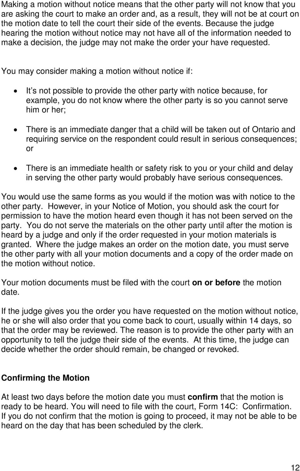 You may consider making a motion without notice if: It s not possible to provide the other party with notice because, for example, you do not know where the other party is so you cannot serve him or