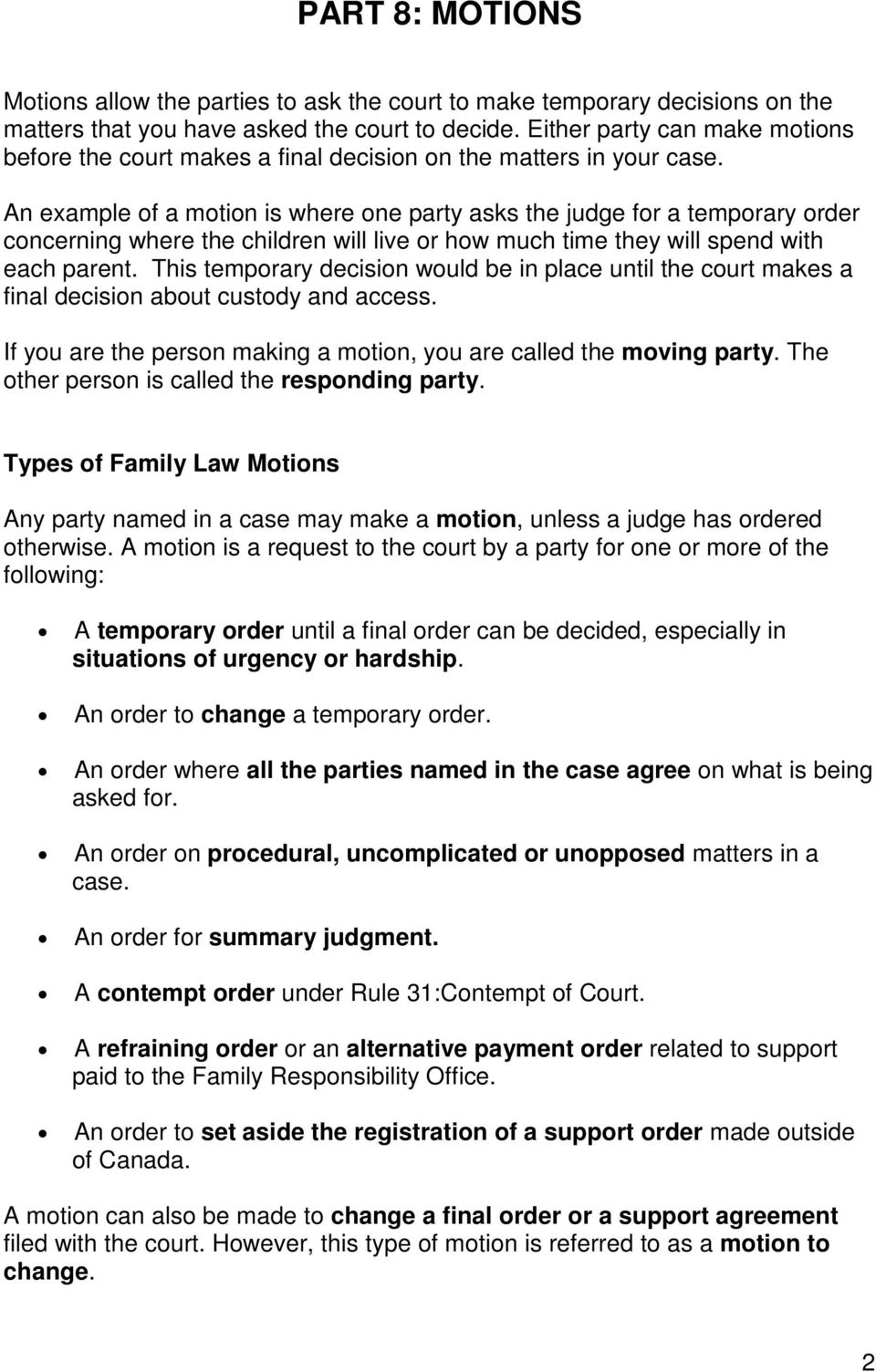 An example of a motion is where one party asks the judge for a temporary order concerning where the children will live or how much time they will spend with each parent.