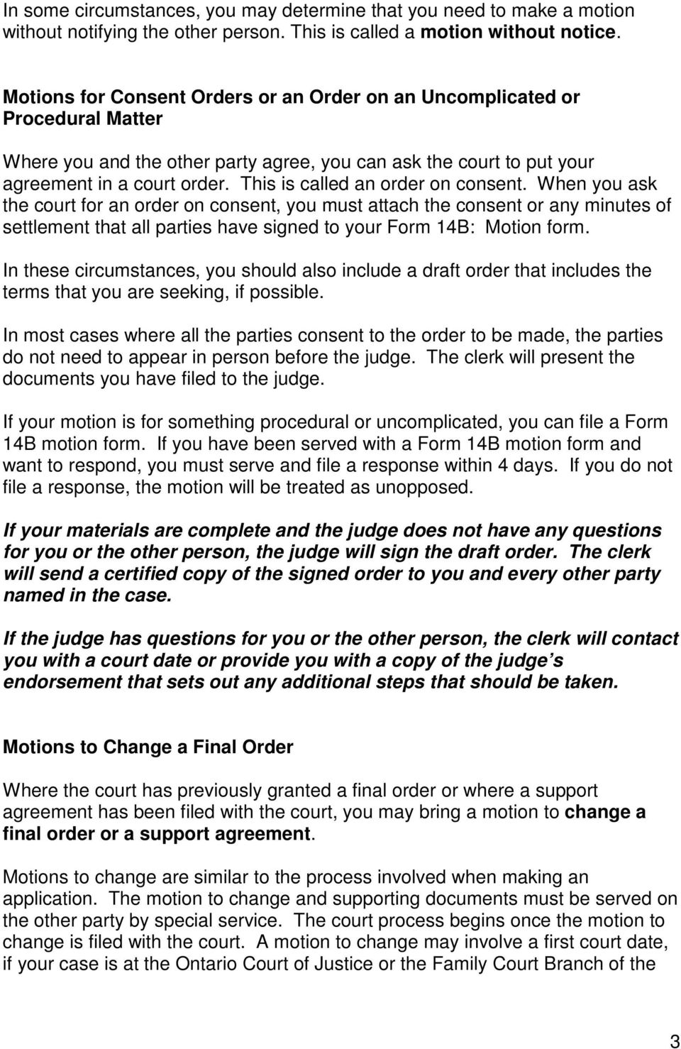 This is called an order on consent. When you ask the court for an order on consent, you must attach the consent or any minutes of settlement that all parties have signed to your Form 14B: Motion form.