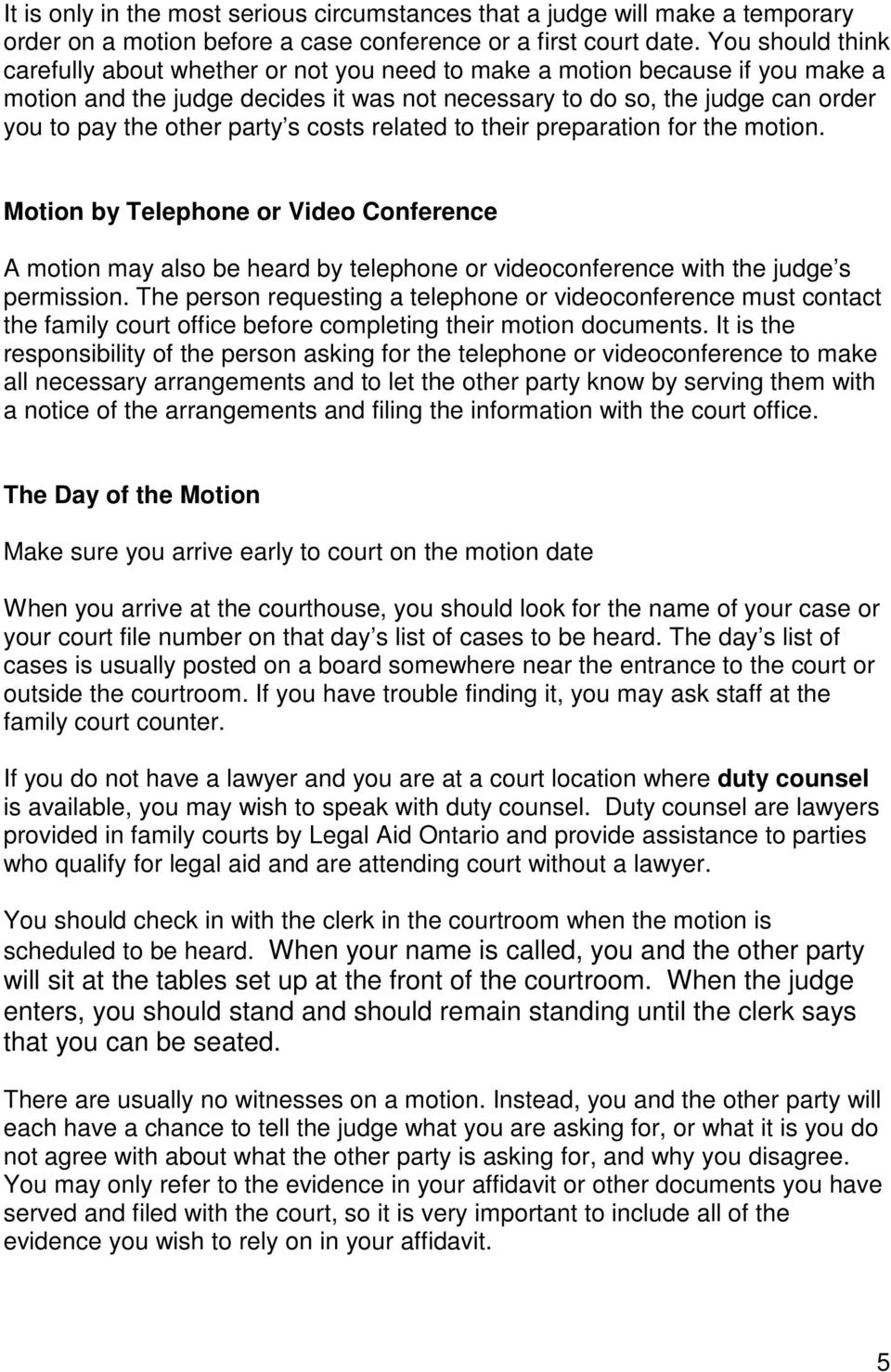 party s costs related to their preparation for the motion. Motion by Telephone or Video Conference A motion may also be heard by telephone or videoconference with the judge s permission.