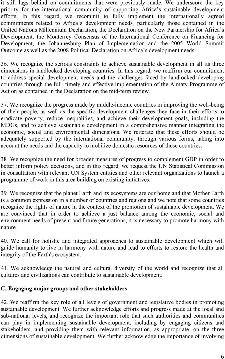 the Declaration on the New Partnership for Africa s Development, the Monterrey Consensus of the International Conference on Financing for Development, the Johannesburg Plan of Implementation and the