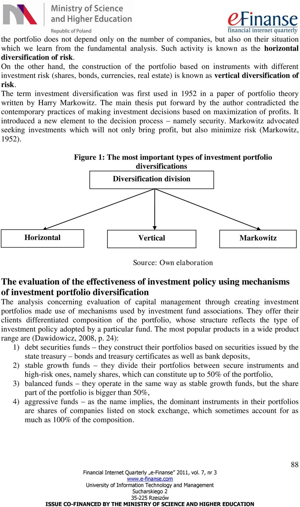 On the other hand, the construction of the portfolio based on instruments with different investment risk (shares, bonds, currencies, real estate) is known as vertical diversification of risk.