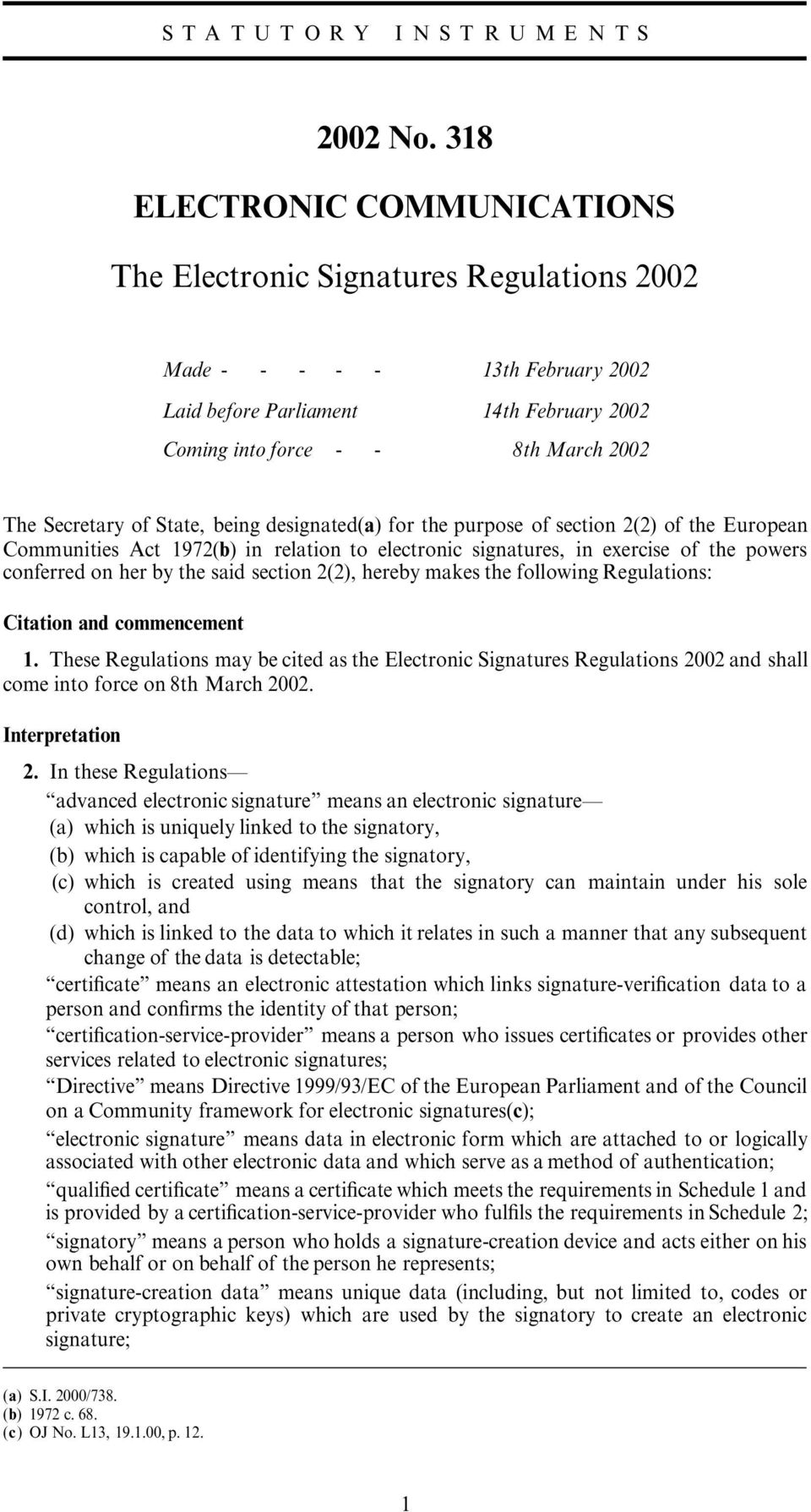 of State, being designated(a) for the purpose of section 2(2) of the European Communities Act 1972(b) in relation to electronic signatures, in exercise of the powers conferred on her by the said