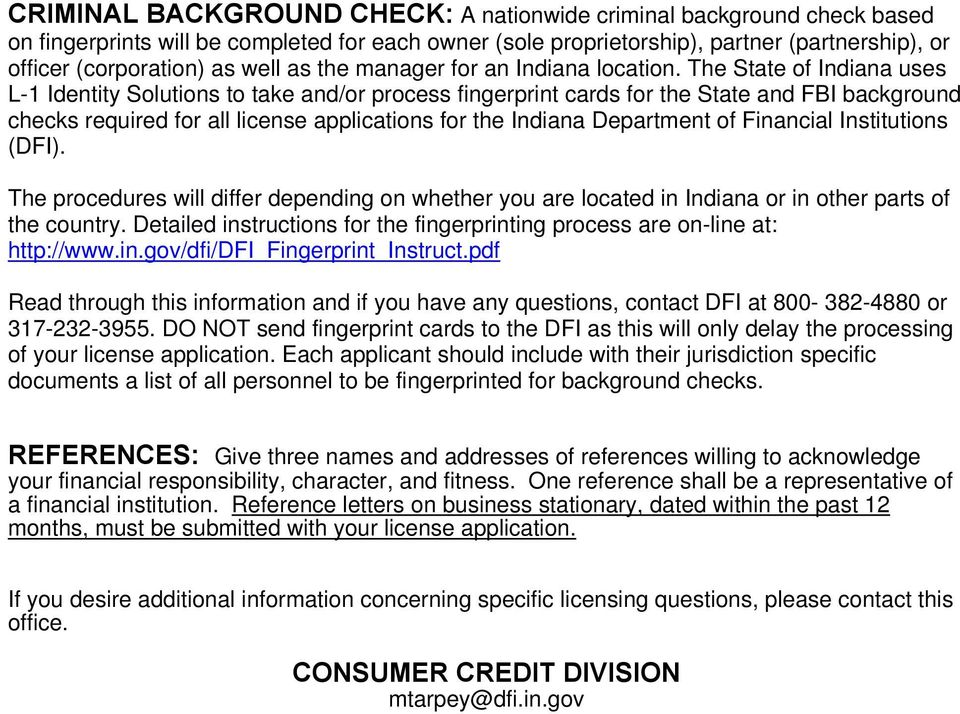 The State of Indiana uses L-1 Identity Solutions to take and/or process fingerprint cards for the State and FBI background checks required for all license applications for the Indiana Department of