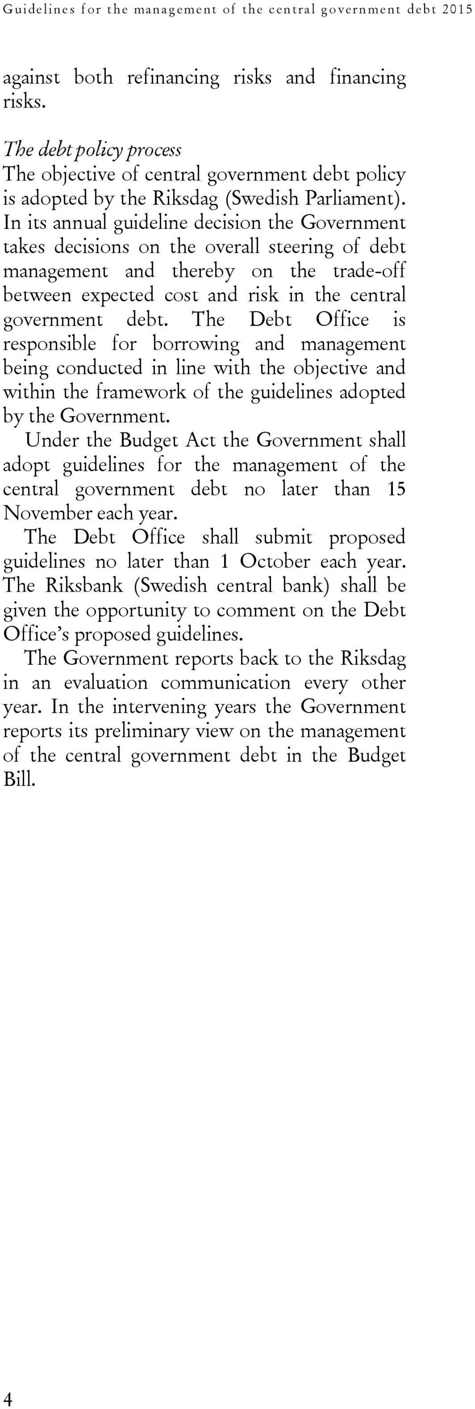 In its annual guideline decision the Government takes decisions on the overall steering of debt management and thereby on the trade-off between expected cost and risk in the central government debt.