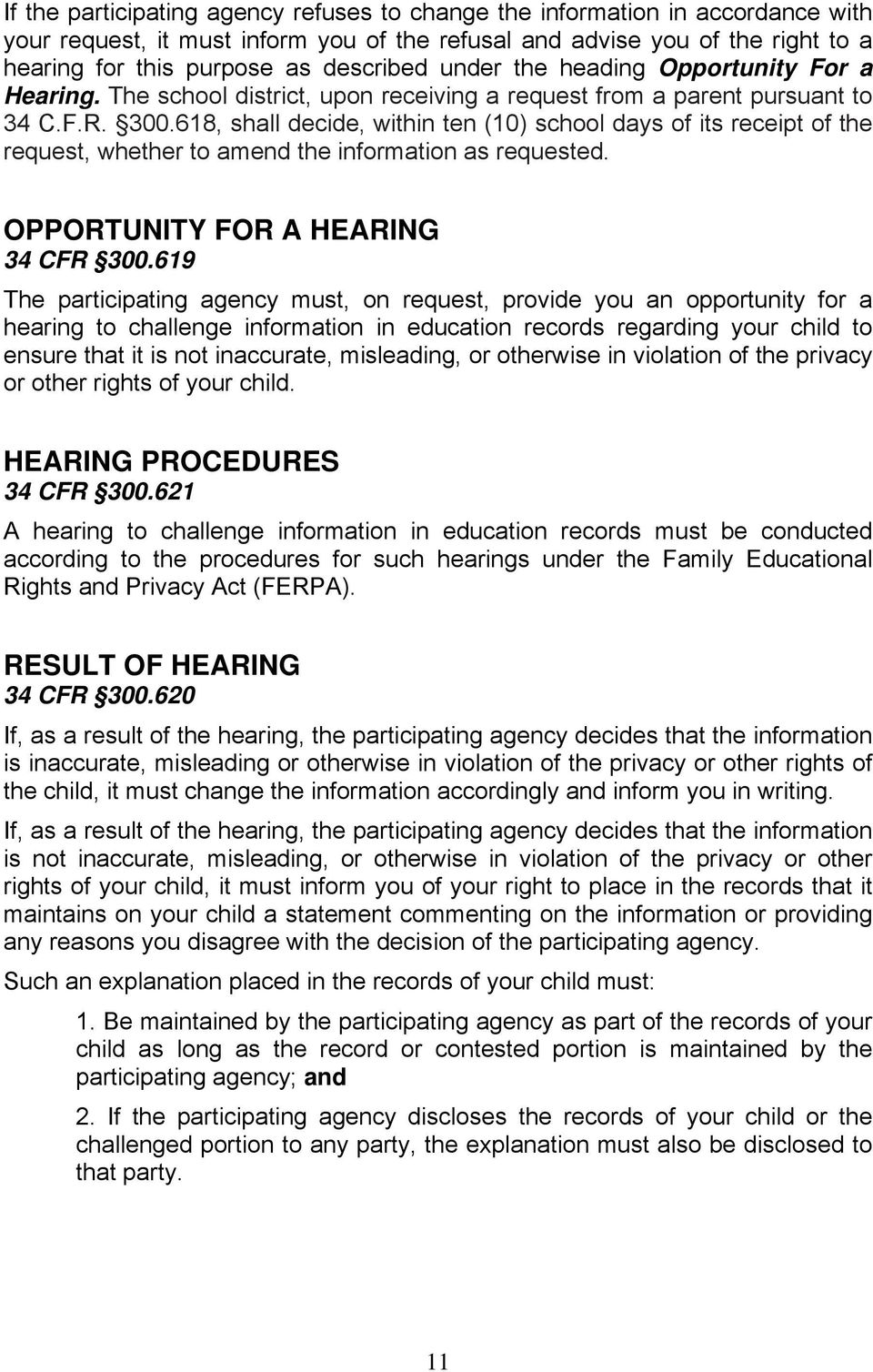 618, shall decide, within ten (10) school days of its receipt of the request, whether to amend the information as requested. OPPORTUNITY FOR A HEARING 34 CFR 300.