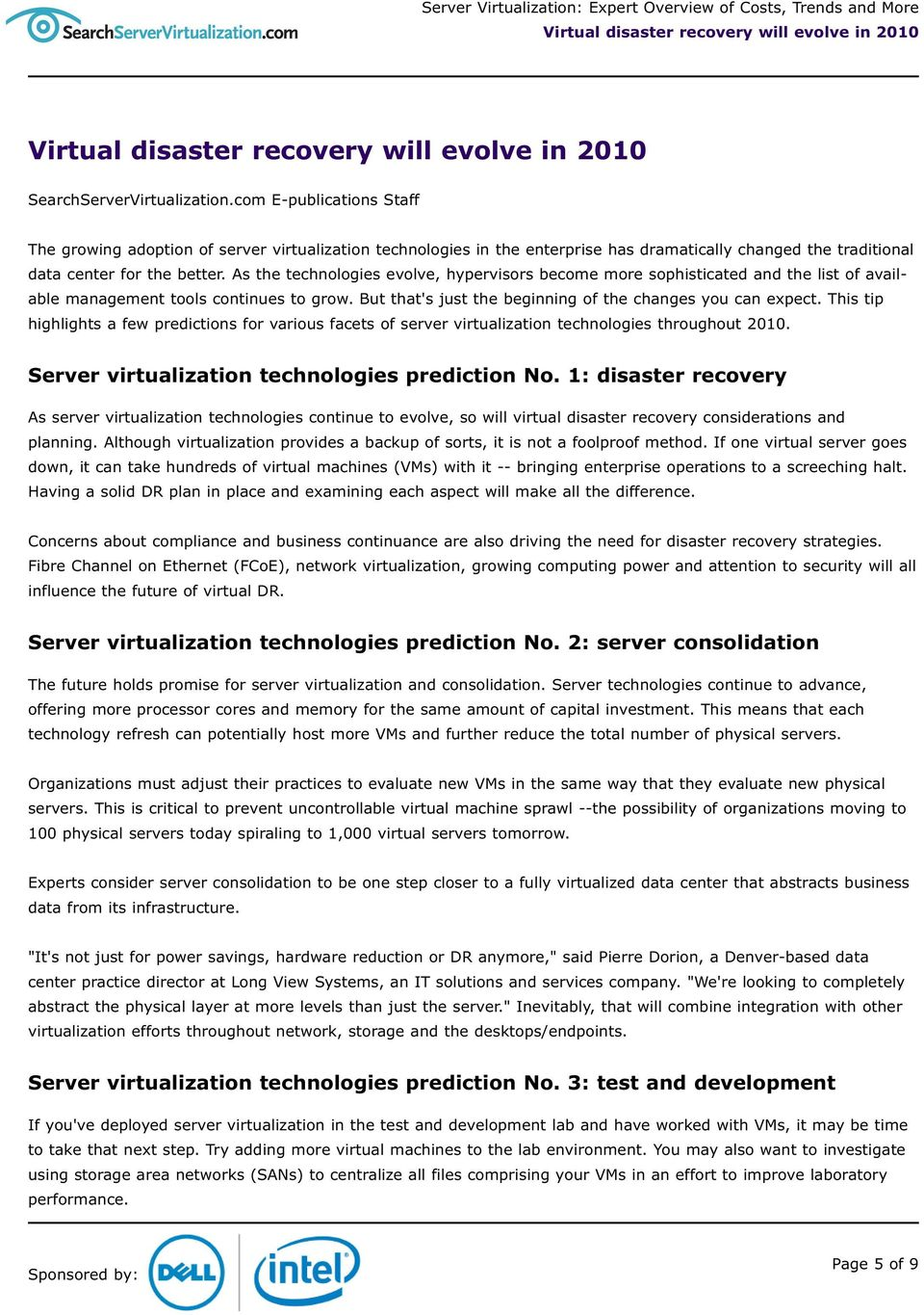 This tip highlights a few predictions for various facets of server virtualization technologies throughout 2010. Server virtualization technologies prediction No.