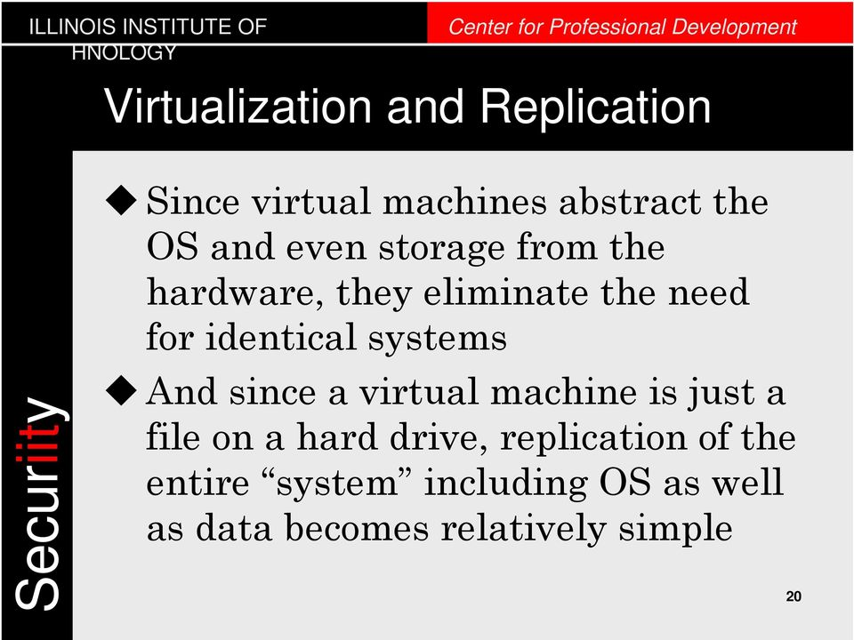 systems And since a virtual machine is just a file on a hard drive,