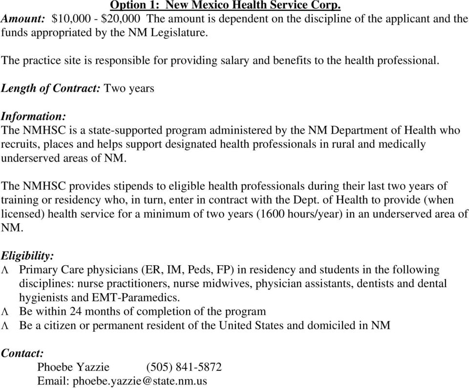 Length of Contract: Two years Information: The NMHSC is a state-supported program administered by the NM Department of Health who recruits, places and helps support designated health professionals in