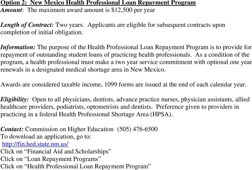Information: The purpose of the Health Professional Loan Repayment Program is to provide for repayment of outstanding student loans of practicing health professionals.