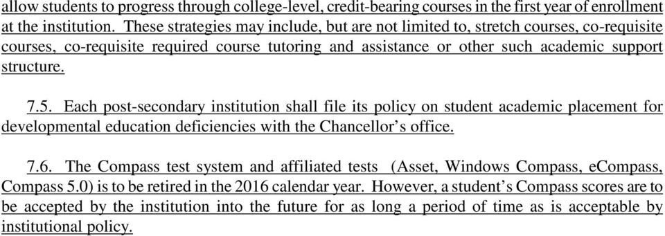 Each post-secondary institution shall file its policy on student academic placement for developmental education deficiencies with the Chancellor s office. 7.6.
