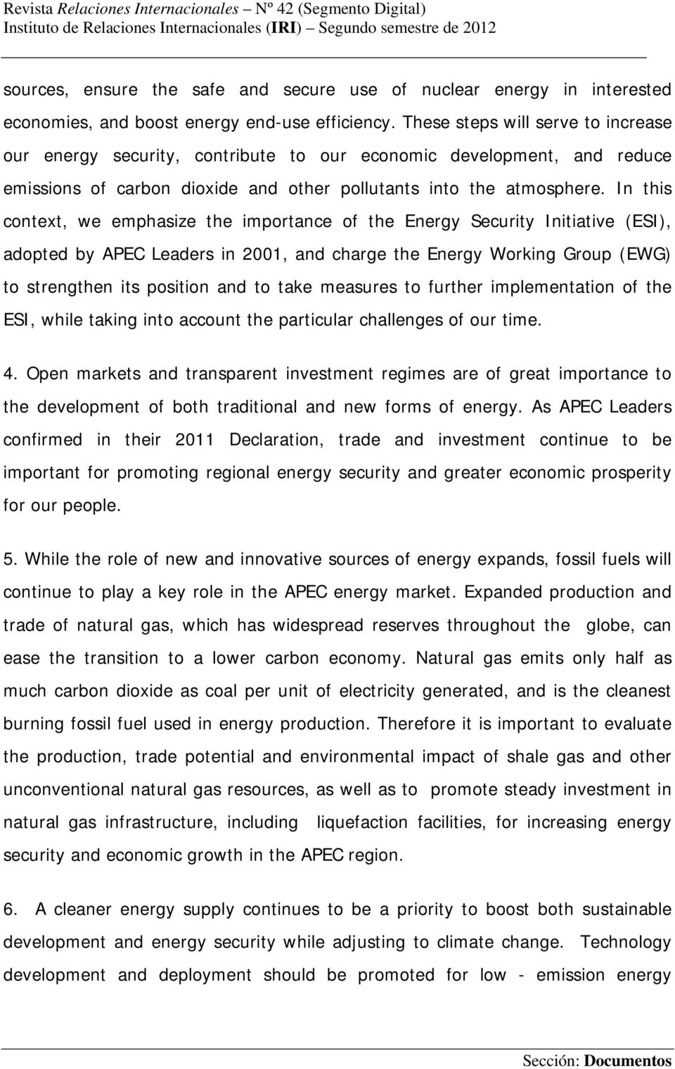In this context, we emphasize the importance of the Energy Security Initiative (ESI), adopted by APEC Leaders in 2001, and charge the Energy Working Group (EWG) to strengthen its position and to take
