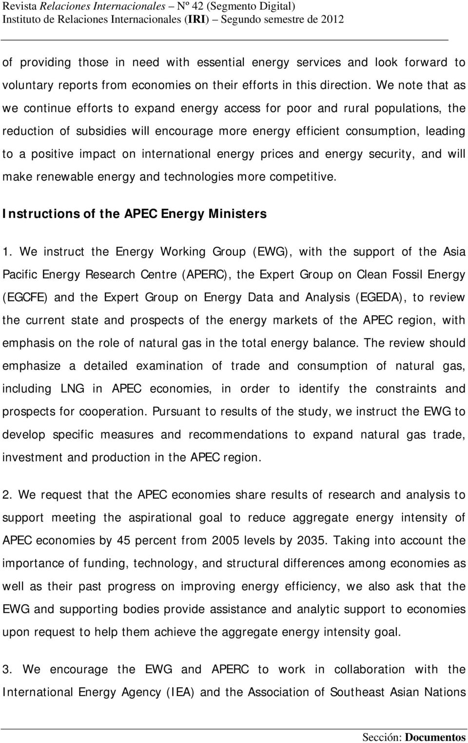 on international energy prices and energy security, and will make renewable energy and technologies more competitive. Instructions of the APEC Energy Ministers 1.