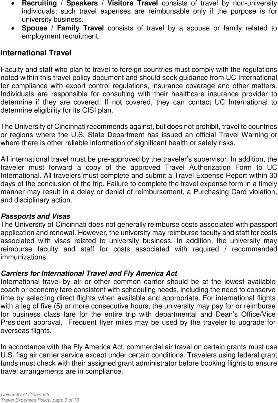 International Travel Faculty and staff who plan to travel to foreign countries must comply with the regulations noted within this travel policy document and should seek guidance from UC International